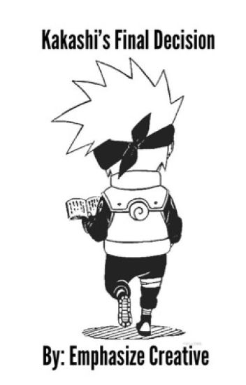 [~Kakashi's Final Decision~]