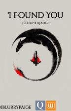 Found.  Hiccup x Reader. || Finished by iiBlurrypaige