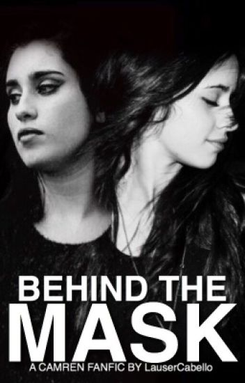 Behind The Mask (A Camren Fanfic)