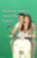 Woman haters meet Man haters by dhenayzzz3