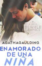 Enamorado de una niña •terminada• by AgathaGaulding