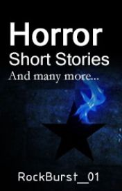 Horror Short Stories and Many More by RockBurst_01