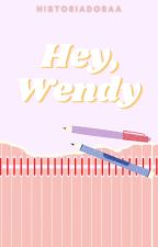 Hey, Wendy. by Historiadoraa
