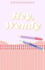 Hey, Wendy. by Historiadoraa