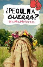 ¿Pequeña Guerra?  by Romance_Y_Humor