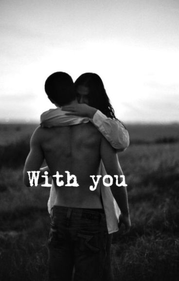 With you..