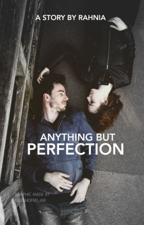 Anything But Perfection by RahniaForever