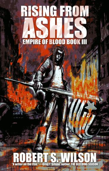Rising From Ashes: Empire of Blood Book Three by robertswilson