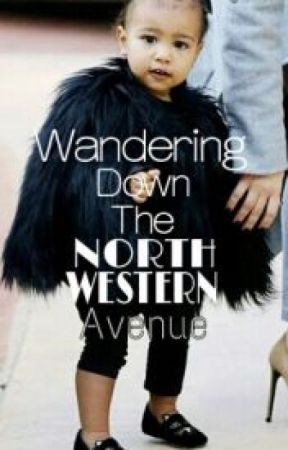 Wandering Down The North Western Avenue - A North West Fanfiction by KhushiPathak