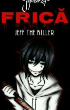 FRICĂ // JEFF THE KILLER by SugarLover_