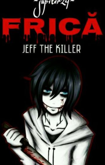 FRICĂ // JEFF THE KILLER