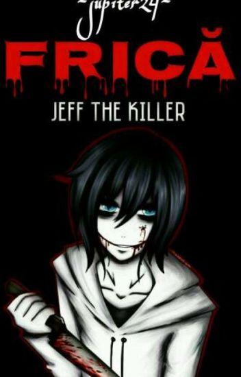 FRICĂ || Jeff The Killer✔