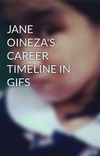 JANE OINEZA'S CAREER TIMELINE IN GIFS by FaithtrexGalanida