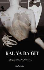KAL ya da GİT (TAMAMLANDI) by Gayesliii