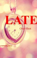 LATE (ONE SHOT) by cramming_berry
