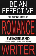 BE AN EFFECTIVE ROMANCE WRITER by EveMontelibano