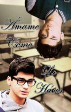 Ámame Como Lo Haces (Gay: Zayn Malik y Tú) by MrHoranMonster