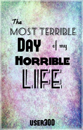 the most horrible day of my life essay