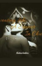 Sweating Like a Sinner In Church (A one-shot story) by MisteeAmber
