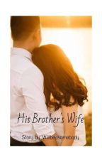 His Brother's Wife (RATED SPG) COMPLETED by willbeasomebody
