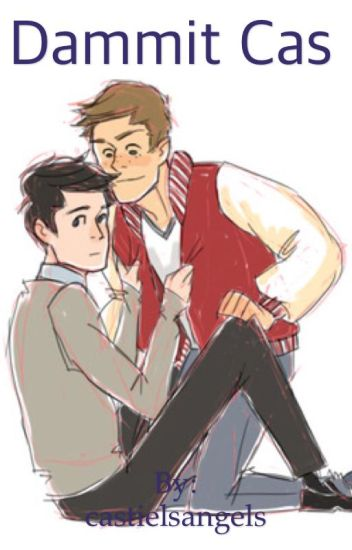Dammit Cas (Destiel/Sabriel highschool AU)