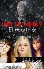 Luna The Arrow 2 El Rescate de los Creepypastas by _Wicked_Is_Good_