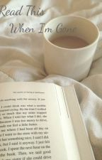 Read This When I'm Gone by fallngforyou