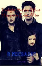 Twilight Series: What Happens Ever After by MusicEqualsLife77
