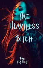 The Heartless Bitch (Completed) #Wattys2017 by fayeery