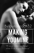 Making you mine. by outofreach32