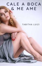 Cale a boca & me ame                                  (Livro 1 - Série Desejos) by ThabitaOliveira