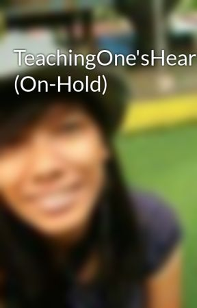 TeachingOne'sHeart (On-Hold) by SArahJhengBErmas