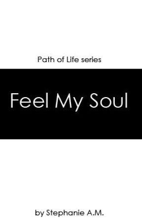Feel My Soul by stephaniemarlin