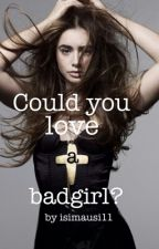 Could you love a badgirl? by isimausi11
