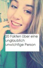 20 Fakten über eine unglaublich unwichtige Person by MadameMarilyn