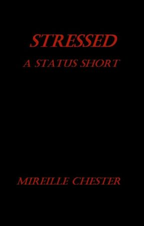 STRESSED: a status short by MireilleChester