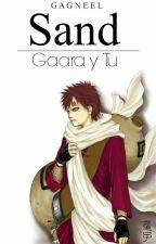 Sand (Gaara y tu) [Naruto] by Gagneel
