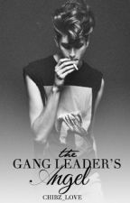 The Gang Leader's Angel {Completed} {#Wattys2017} by chibz_love