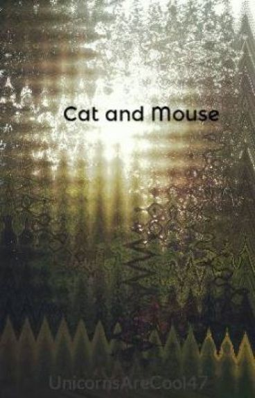 Cat and Mouse by UnicornsAreCool47