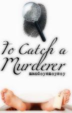 To Catch A Murderer by mandoysmoysoy