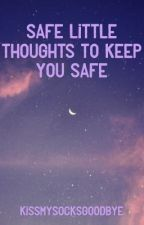 Safe little thoughts to keep you safe by KissMySocksGoodbye