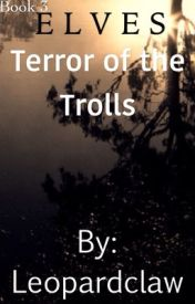 ELVES Book 3: Terror of the Trolls by Leopardclaw