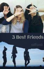 3 Best Friends (Askıda.Bölümler kalıcaktır.) by Alfaa1