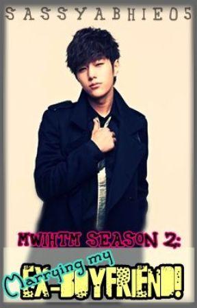 [MWIHTM Season 2]--MARRYING MY EX-BOYFRIEND!!~ (SOON) by sassyabhie05