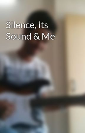 Silence, its Sound & Me by bhattankit