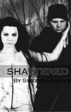 SHATTERED (An Amy Lee FanFiction) by SweetsacrificeEV