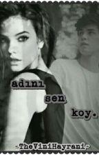 """""""Adını Sen Koy"""" by DylanBenimCanimYov"""