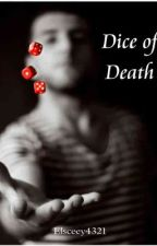Dice Of Death(Rewriting) by Adeleceeywatty_