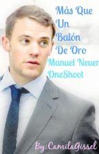 Más Que Un Balón De Oro-Manuel Neuer (OneShoot) by CamilaGissel