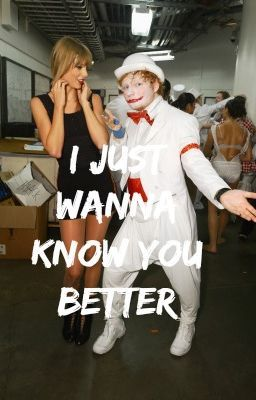 I Just Wanna Know You Better. (A Taylor Swift and Ed Sheeran Fanfic)